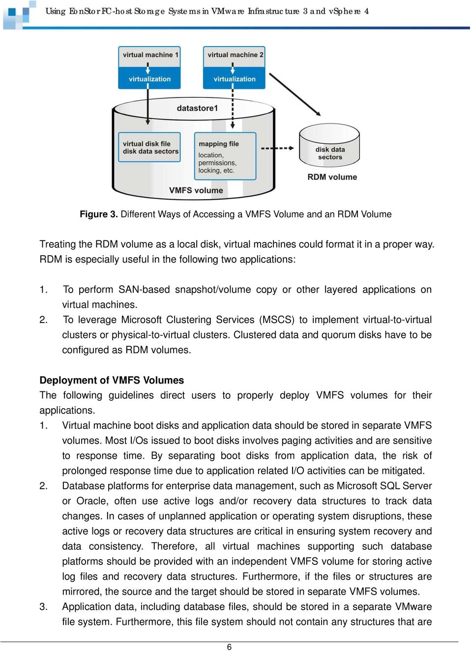 To leverage Microsoft Clustering Services (MSCS) to implement virtual-to-virtual clusters or physical-to-virtual clusters. Clustered data and quorum disks have to be configured as RDM volumes.