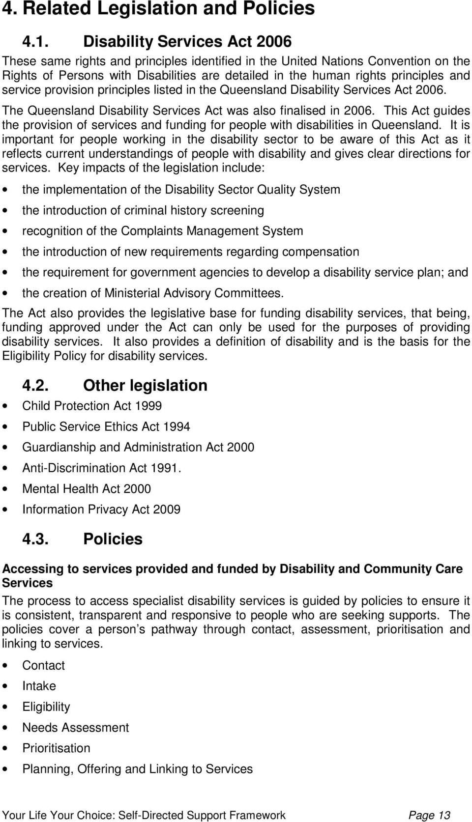 service provision principles listed in the Queensland Disability Services Act 2006. The Queensland Disability Services Act was also finalised in 2006.