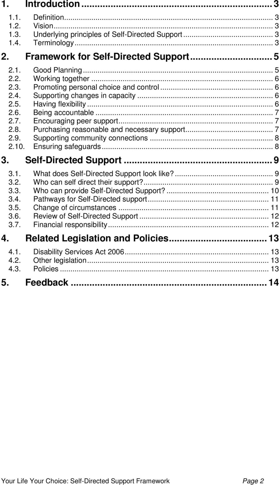 2.7. Encouraging peer support... 7 2.8. Purchasing reasonable and necessary support... 7 2.9. Supporting community connections... 8 2.10. Ensuring safeguards... 8 3. Self-Directed Support... 9 3.1. What does Self-Directed Support look like?