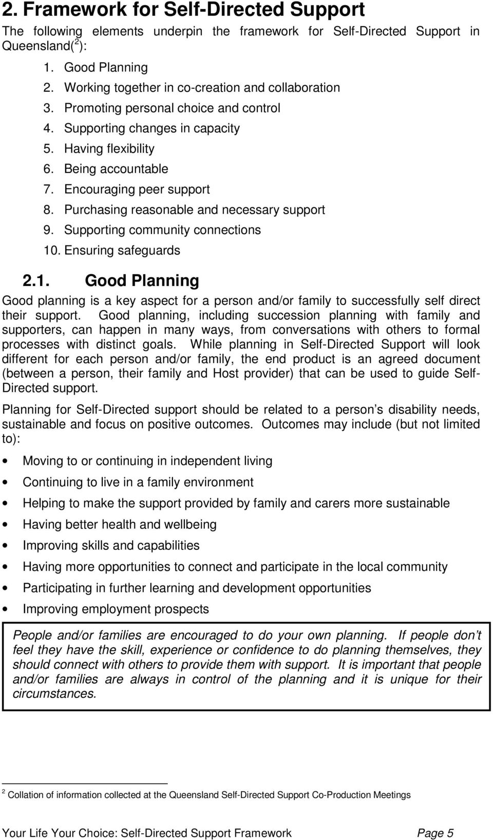 Purchasing reasonable and necessary support 9. Supporting community connections 10. Ensuring safeguards 2.1. Good Planning Good planning is a key aspect for a person and/or family to successfully self direct their support.