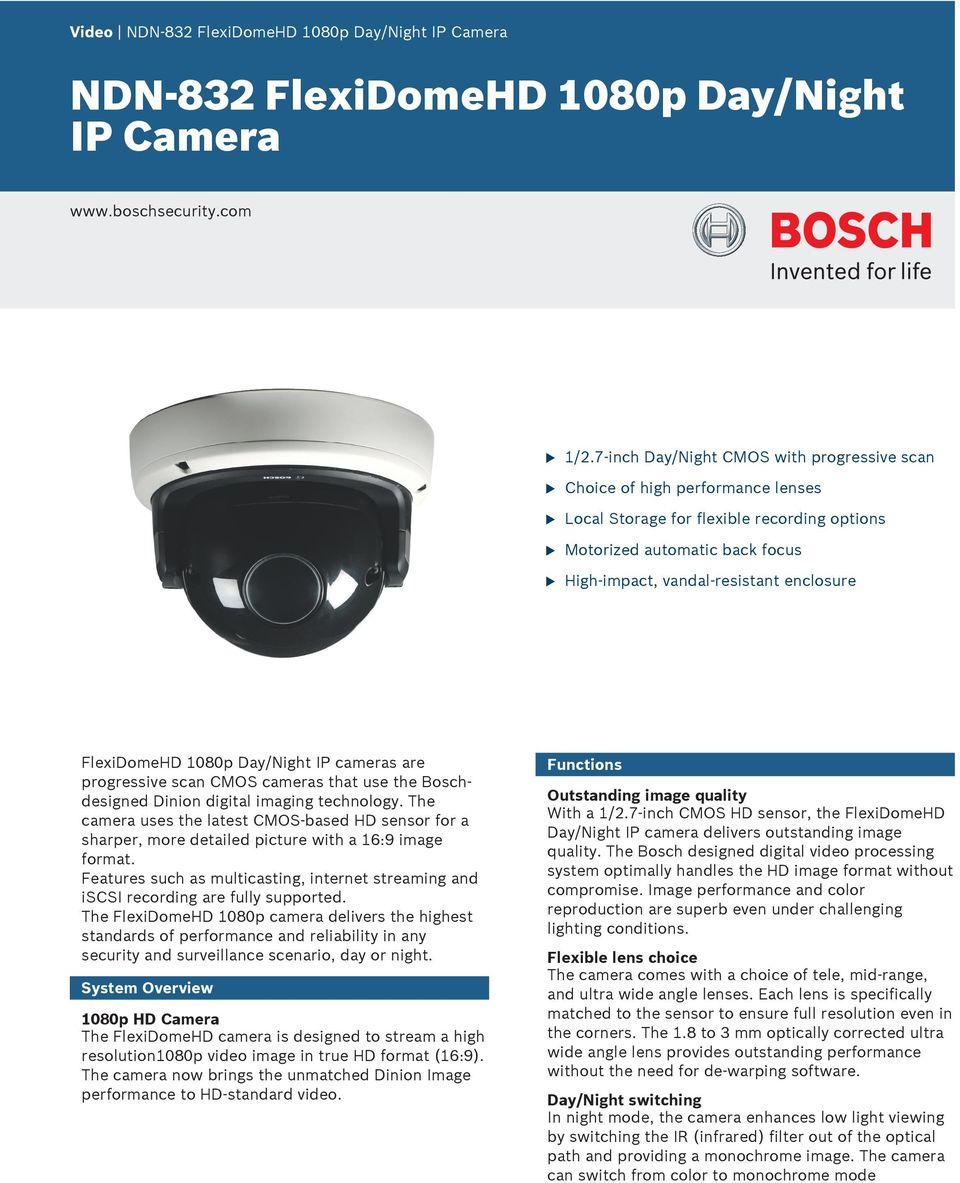 FlexiDomeHD 1080p Day/Night IP cameras are progressive scan CMOS cameras that se the Boschdesigned Dinion digital imaging technology.
