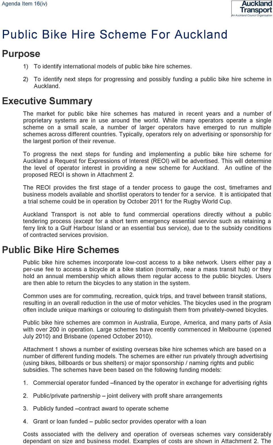 Executive Summary The market for public bike hire schemes has matured in recent years and a number of proprietary systems are in use around the world.