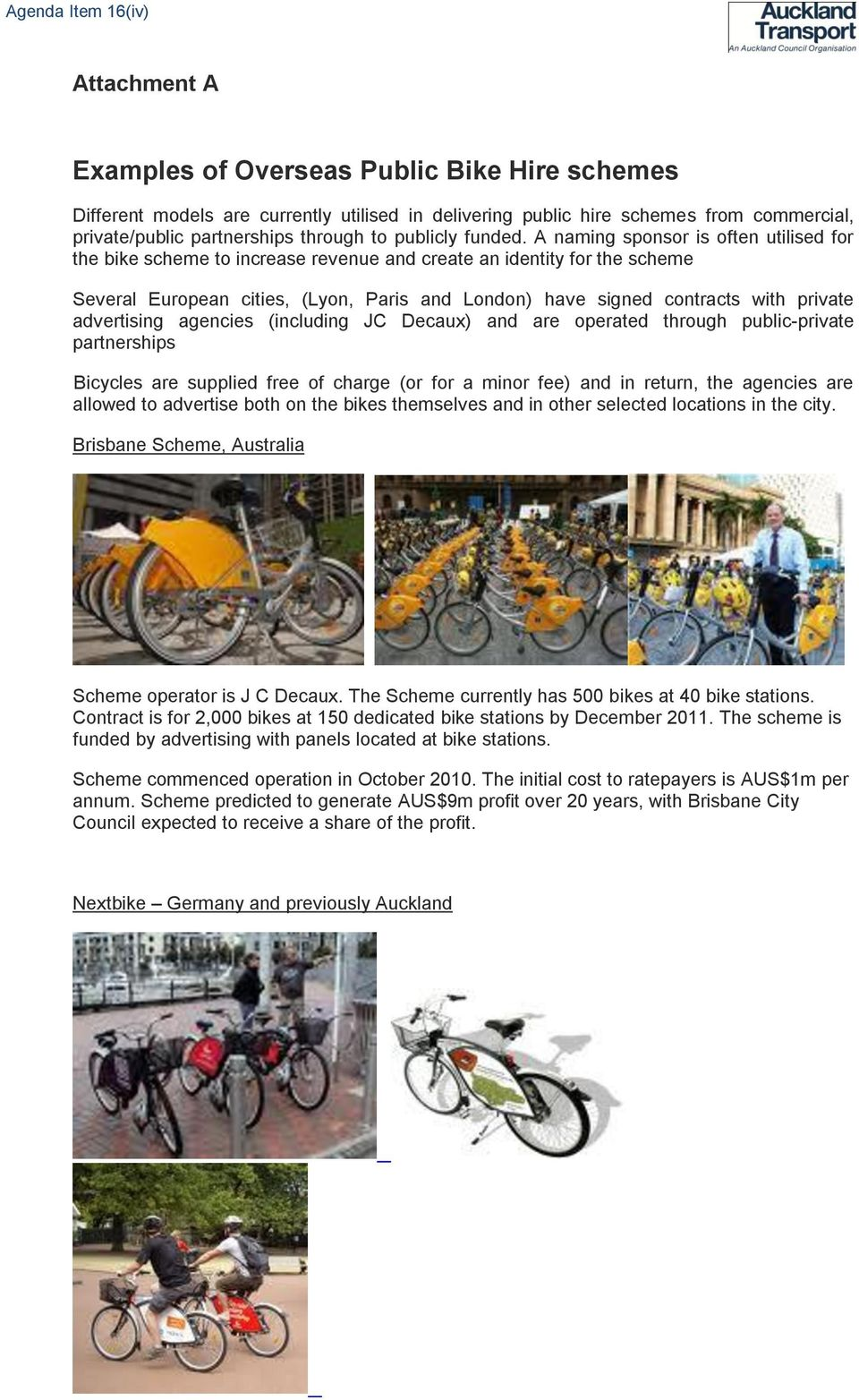 A naming sponsor is often utilised for the bike scheme to increase revenue and create an identity for the scheme Several European cities, (Lyon, Paris and London) have signed contracts with private