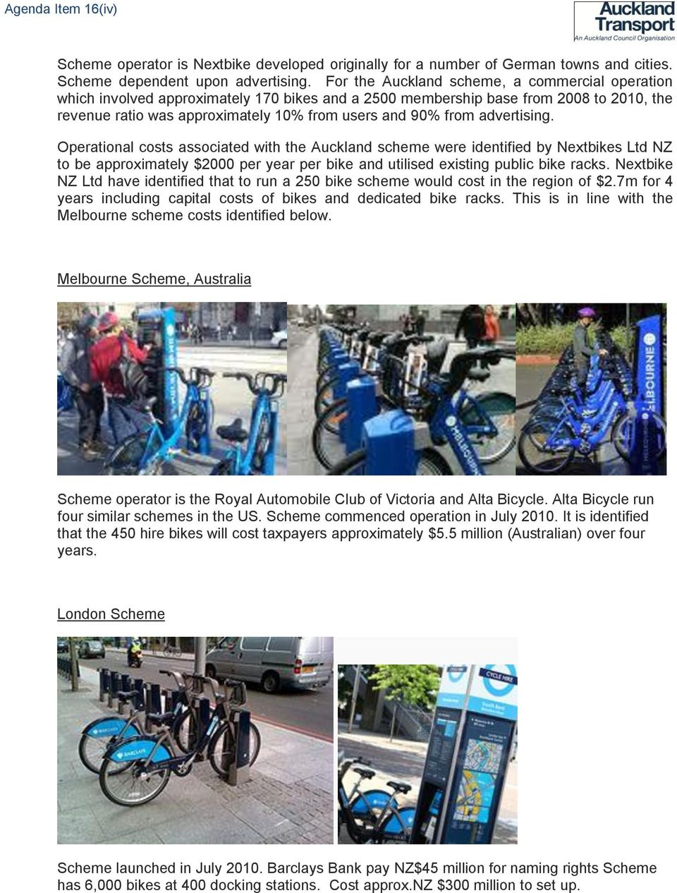 advertising. Operational costs associated with the Auckland scheme were identified by Nextbikes Ltd NZ to be approximately $2000 per year per bike and utilised existing public bike racks.