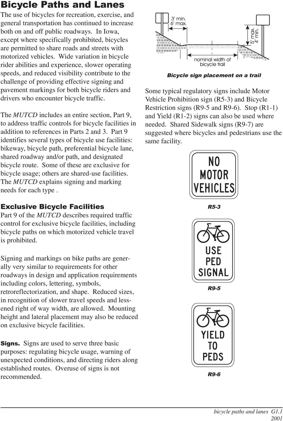 Wide variation in bicycle rider abilities and experience, slower operating speeds, and reduced visibility contribute to the challenge of providing effective signing and pavement markings for both
