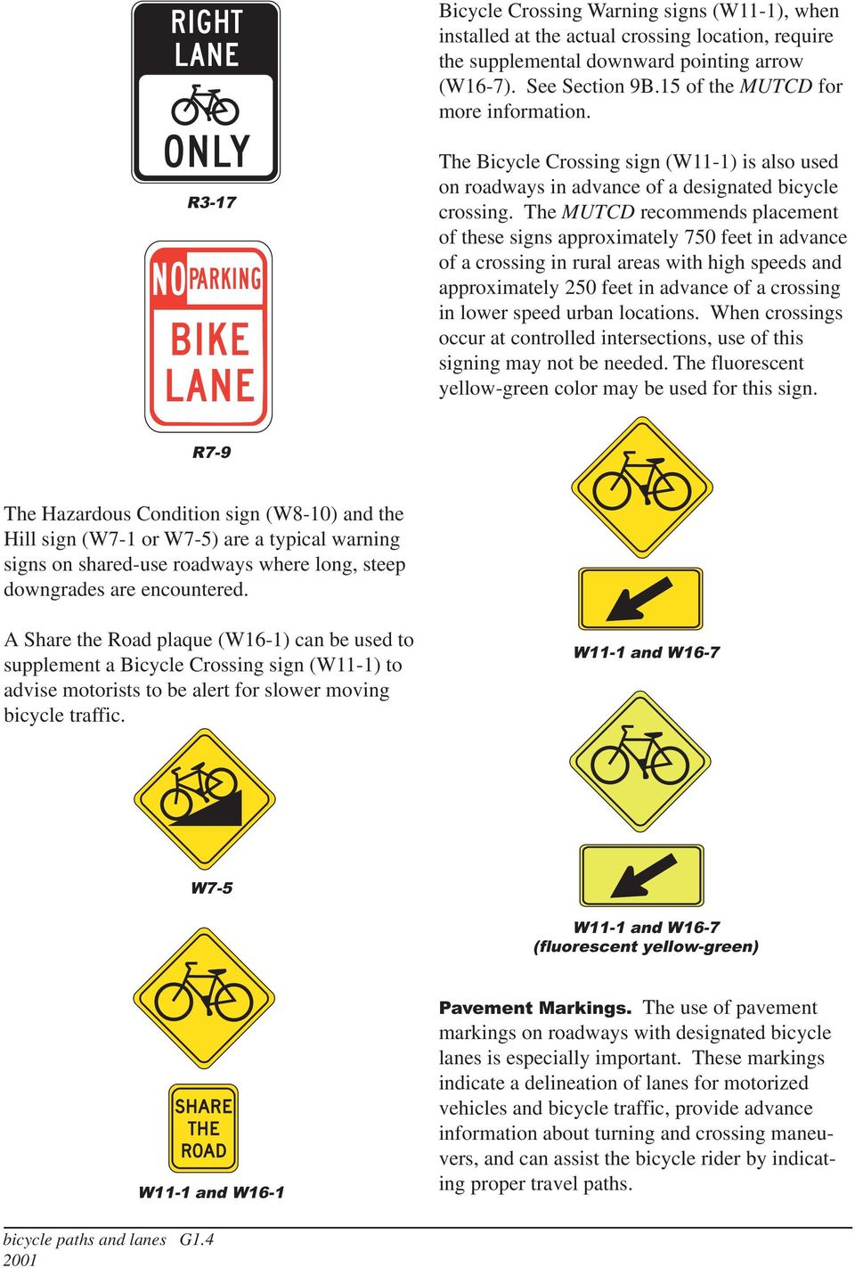 The MUTCD recommends placement of these signs approximately 750 feet in advance of a crossing in rural areas with high speeds and approximately 250 feet in advance of a crossing in lower speed urban