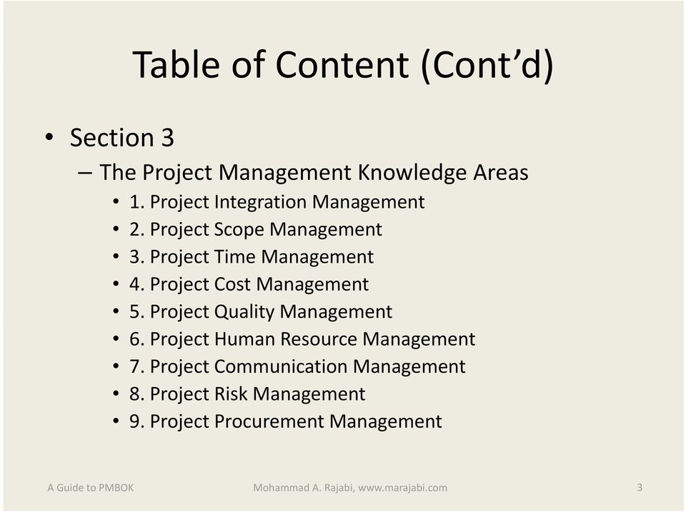 Project Cost Management 5. Project Quality Management 6. Project Human Resource Management 7.