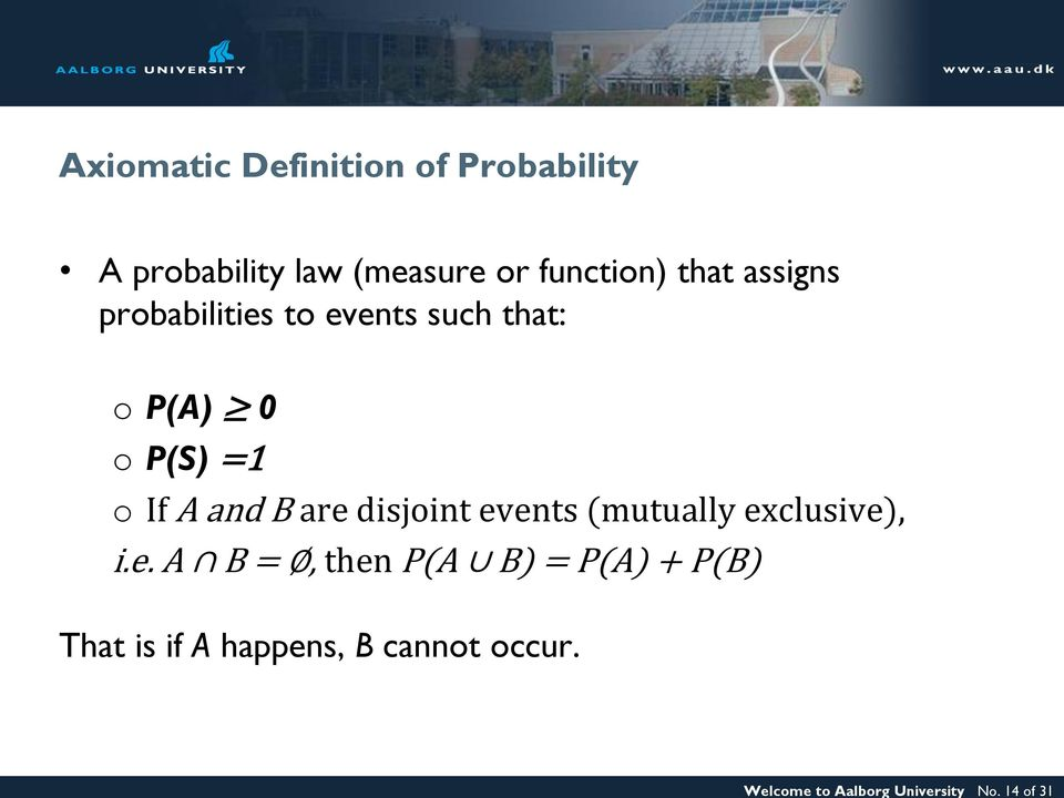 function) that assigns probabilities to events such that: o P(A) 0 o P(S) =1 o