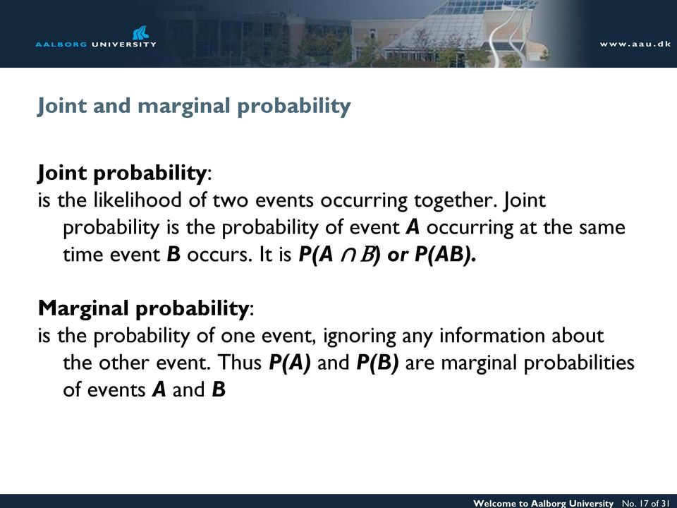 together. Joint probability is the probability of event A occurring at the same time event B occurs.