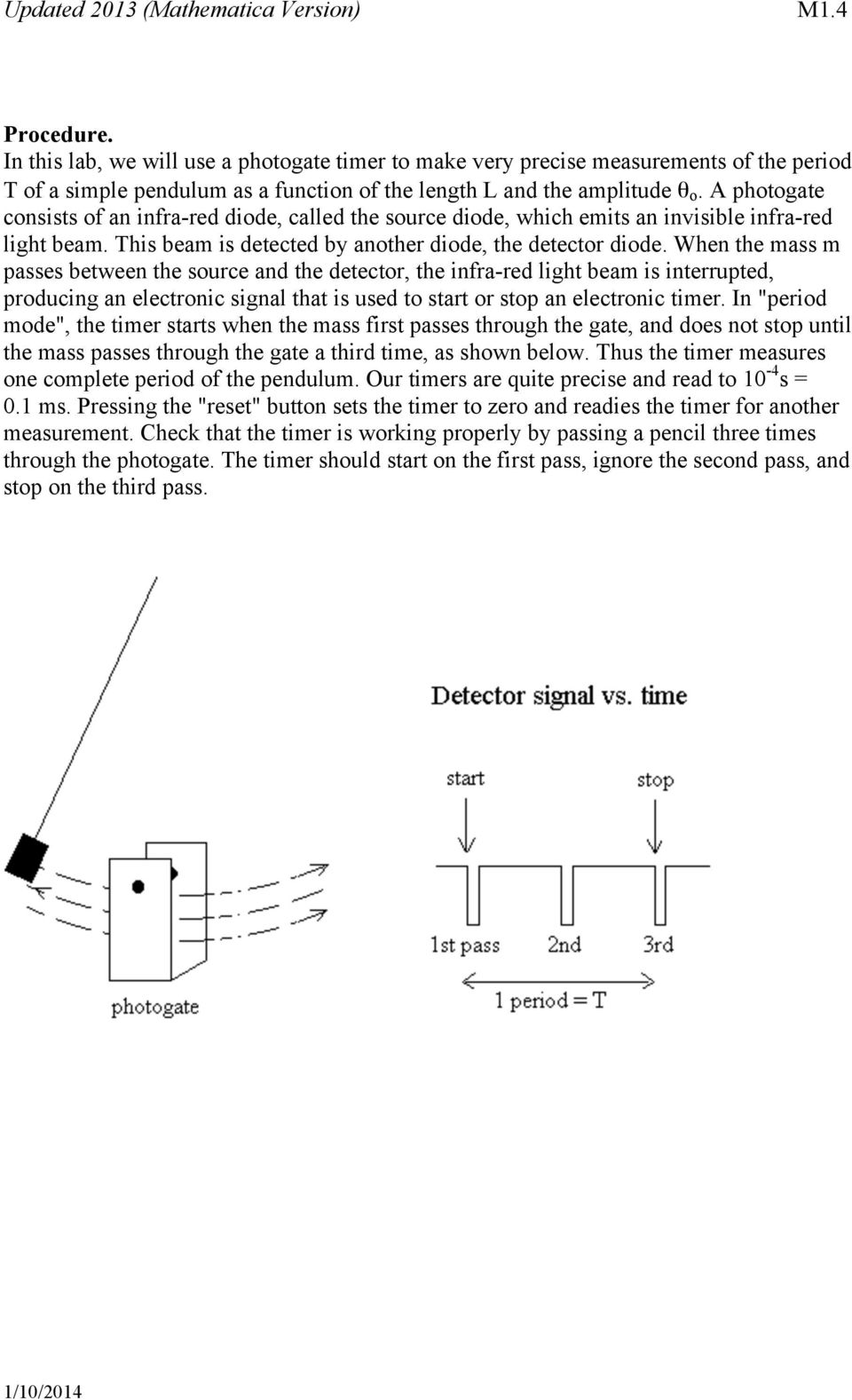 A photogate consists of an infra-red diode, called the source diode, which emits an invisible infra-red light beam. This beam is detected by another diode, the detector diode.