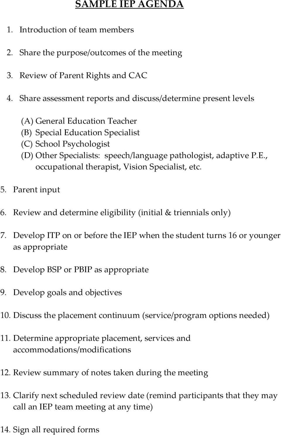 pathologist, adaptive P.E., occupational therapist, Vision Specialist, etc. 5. Parent input 6. Review and determine eligibility (initial & triennials only) 7.