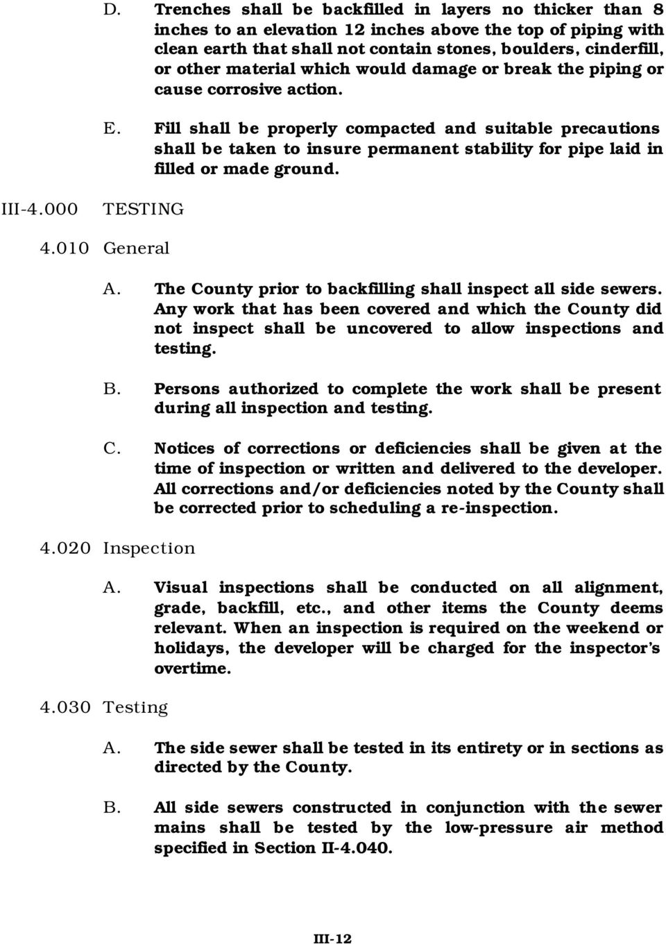 Fill shall be properly compacted and suitable precautions shall be taken to insure permanent stability for pipe laid in filled or made ground. III-4.000 TESTING 4.010 General A.