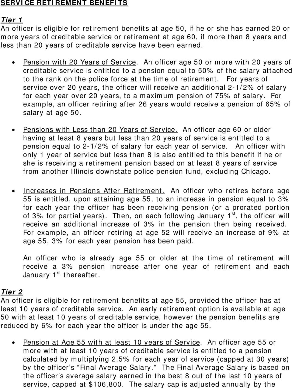 An officer age 50 or more with 20 years of creditable service is entitled to a pension equal to 50% of the salary attached to the rank on the police force at the time of retirement.