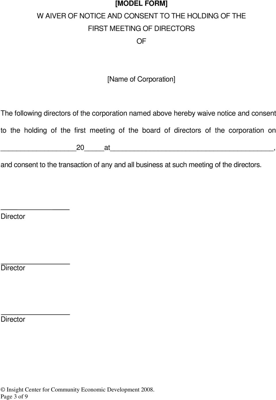 the holding of the first meeting of the board of directors of the corporation on 20 at, and consent to