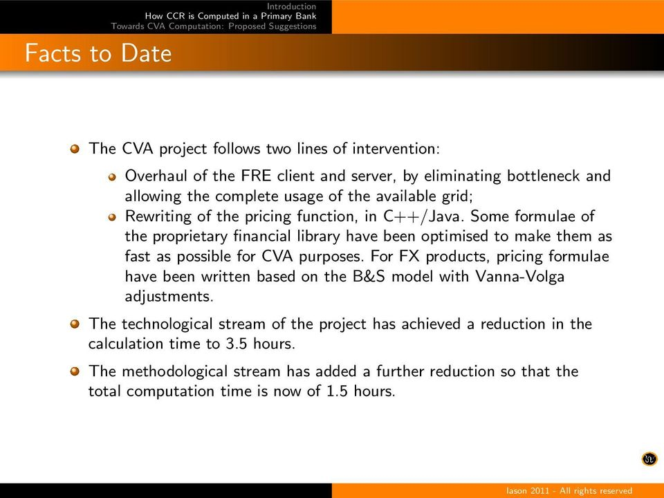 Some formulae of the proprietary financial library have been optimised to make them as fast as possible for CVA purposes.