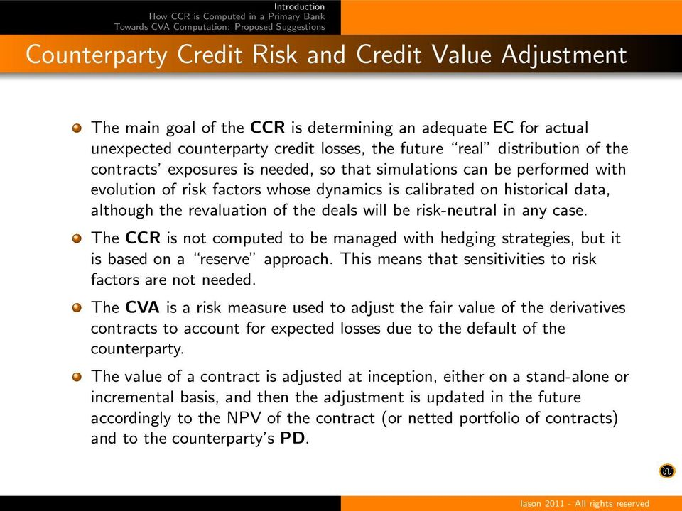 risk-neutral in any case. The CCR is not computed to be managed with hedging strategies, but it is based on a reserve approach. This means that sensitivities to risk factors are not needed.