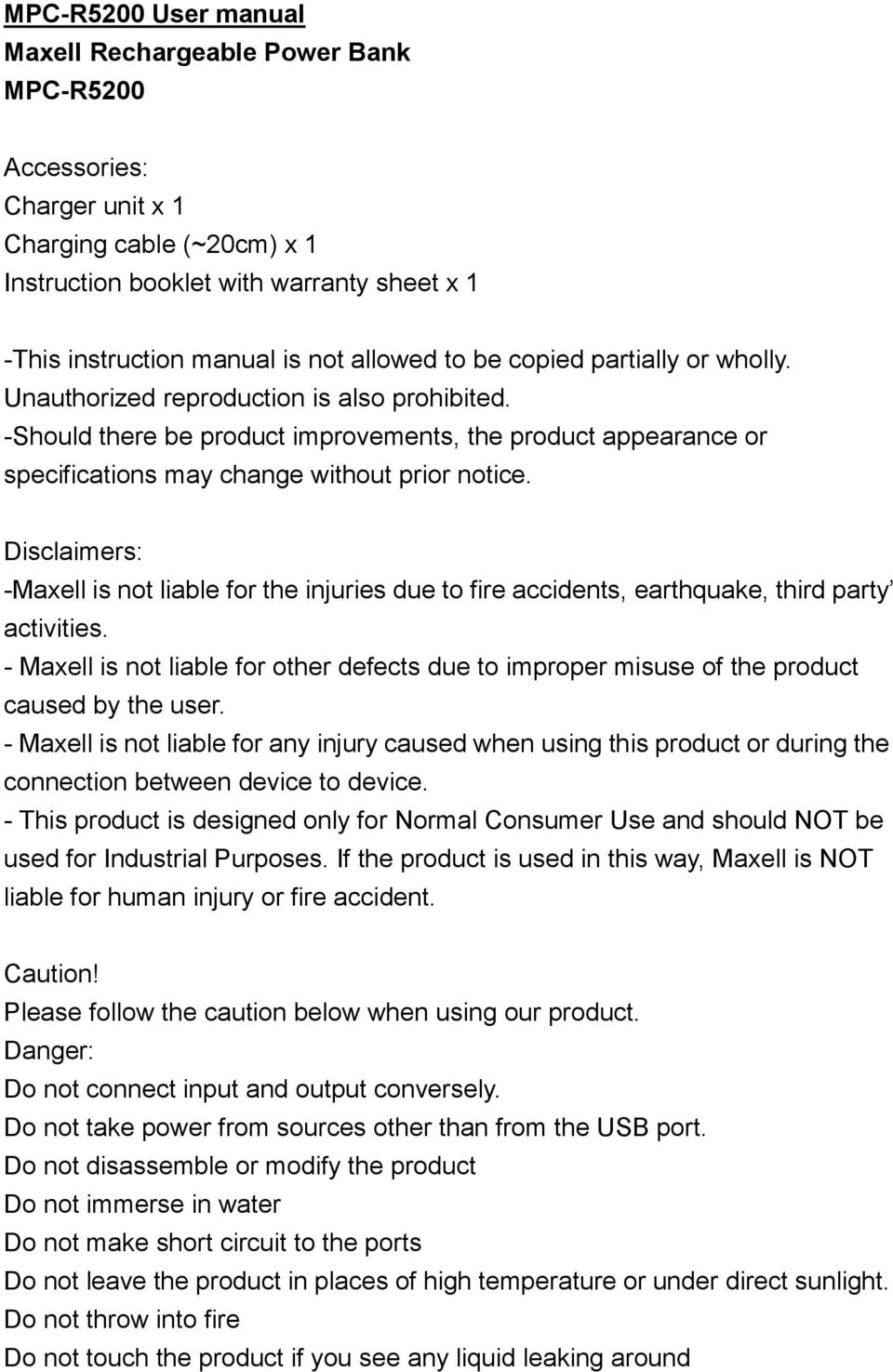 Disclaimers: -Maxell is not liable for the injuries due to fire accidents, earthquake, third party activities.