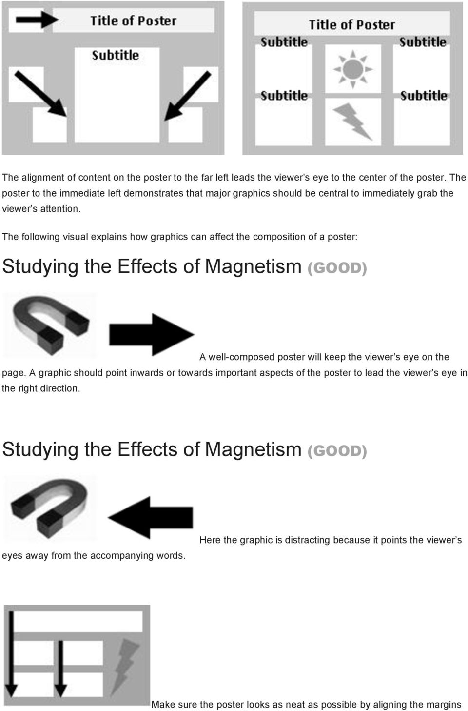 The following visual explains how graphics can affect the composition of a poster: Studying the Effects of Magnetism (GOOD) A well-composed poster will keep the viewer s eye on the page.
