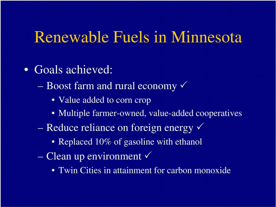 Reduce reliance on foreign energy Replaced 10% of gasoline with