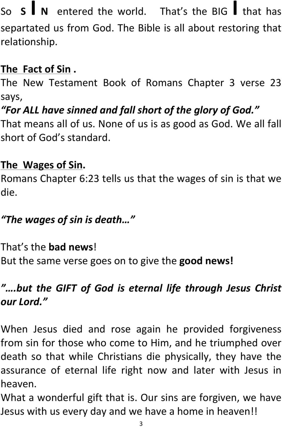 We all fall short of God s standard. The Wages of Sin. Romans Chapter 6:23 tells us that the wages of sin is that we die. The wages of sin is death That s the bad news!