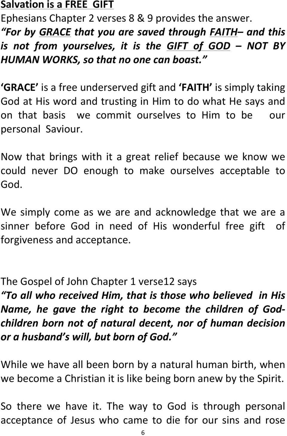 GRACE is a free underserved gift and FAITH is simply taking God at His word and trusting in Him to do what He says and on that basis we commit ourselves to Him to be our personal Saviour.