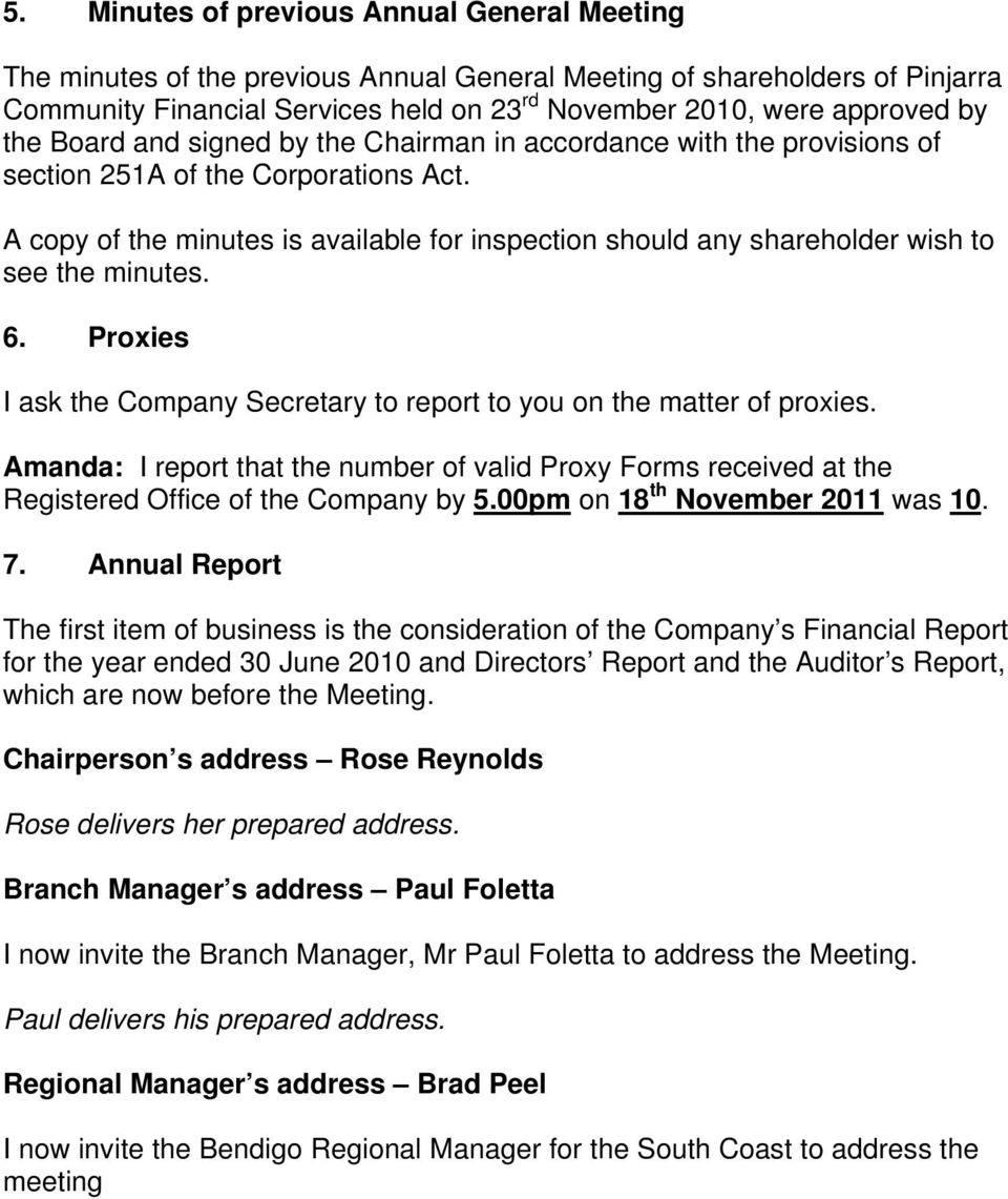 A copy of the minutes is available for inspection should any shareholder wish to see the minutes. 6. Proxies I ask the Company Secretary to report to you on the matter of proxies.