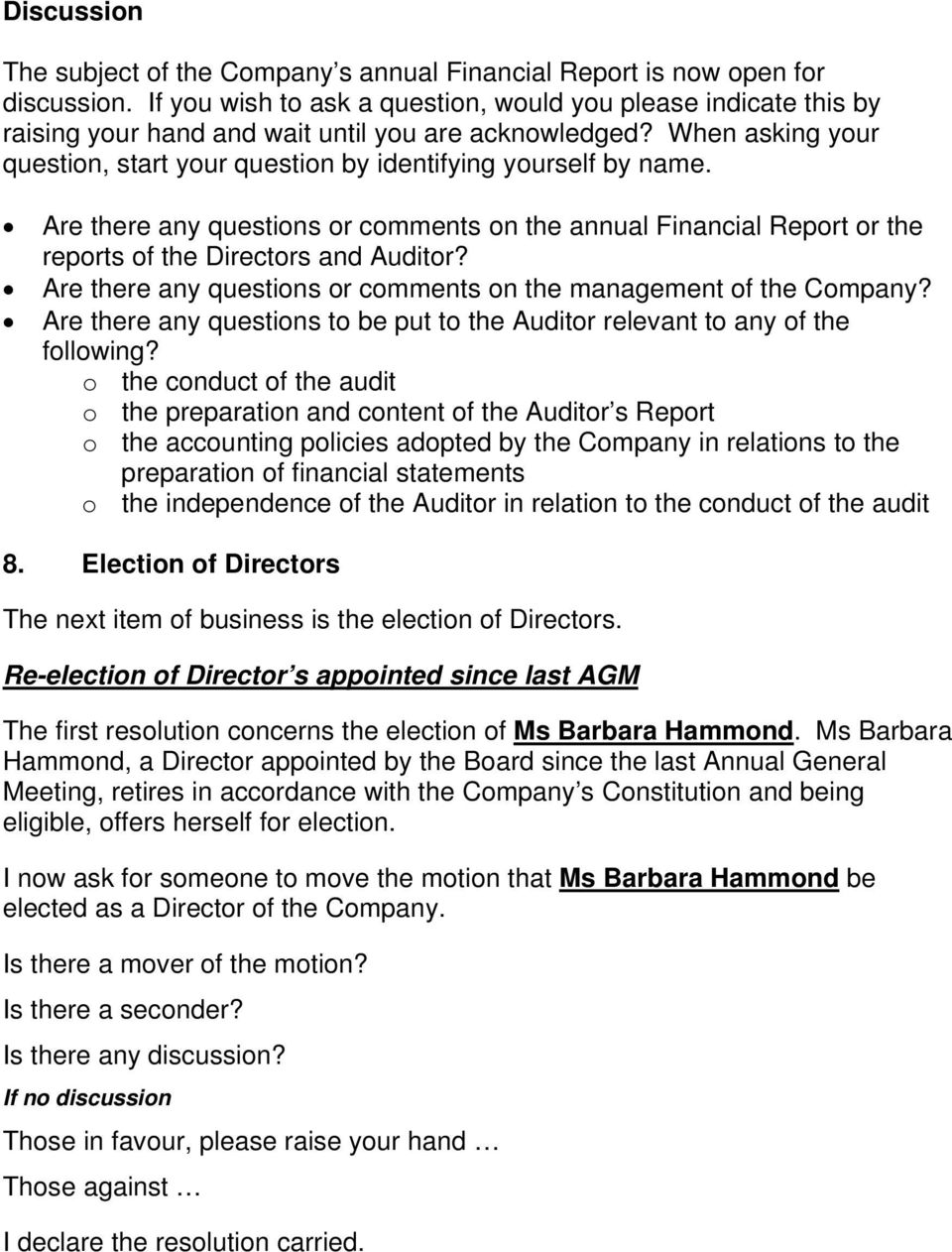 Are there any questions or comments on the annual Financial Report or the reports of the Directors and Auditor? Are there any questions or comments on the management of the Company?