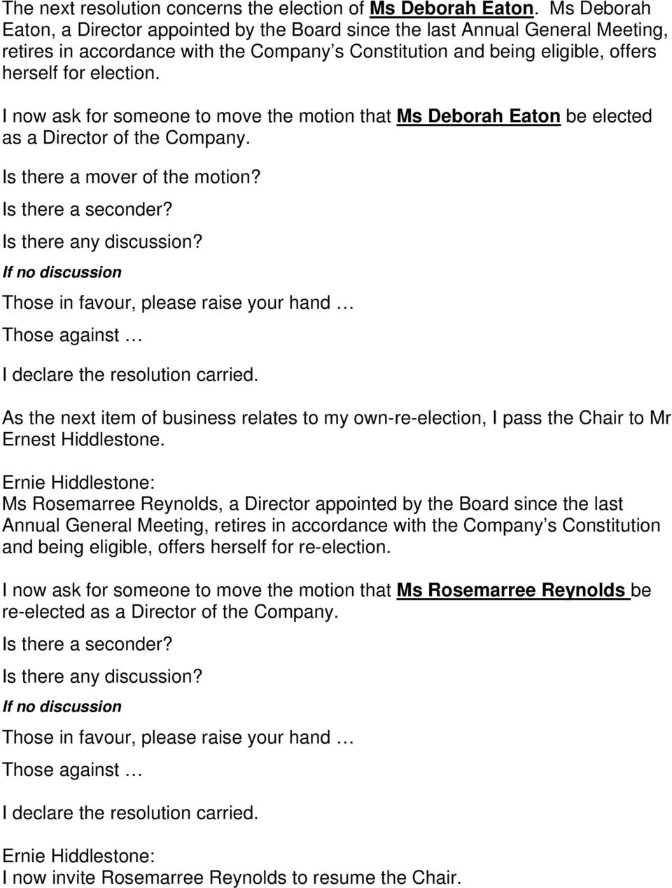 I now ask for someone to move the motion that Ms Deborah Eaton be elected as a Director of the Company.