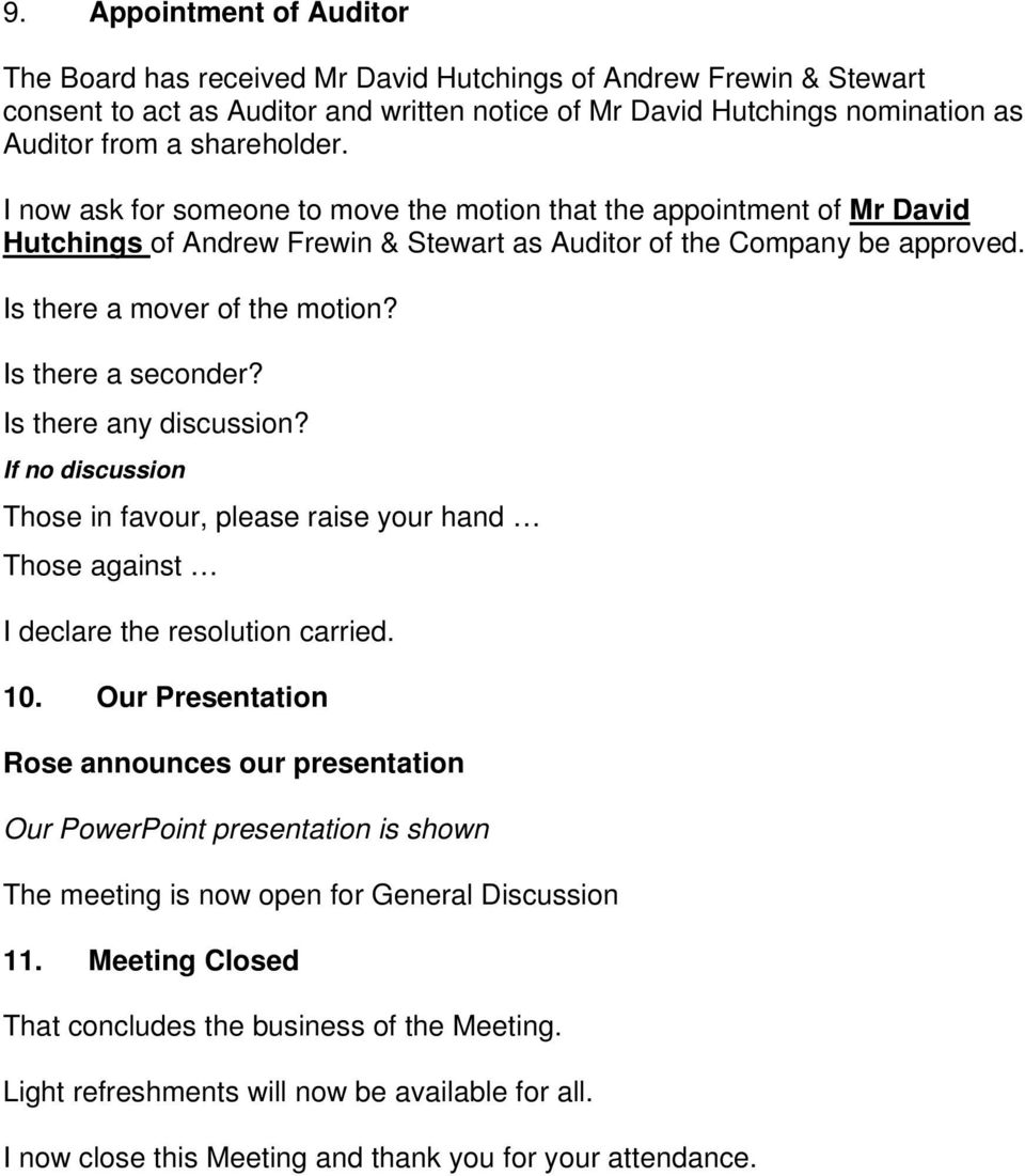 I now ask for someone to move the motion that the appointment of Mr David Hutchings of Andrew Frewin & Stewart as Auditor of the Company be approved. 10.
