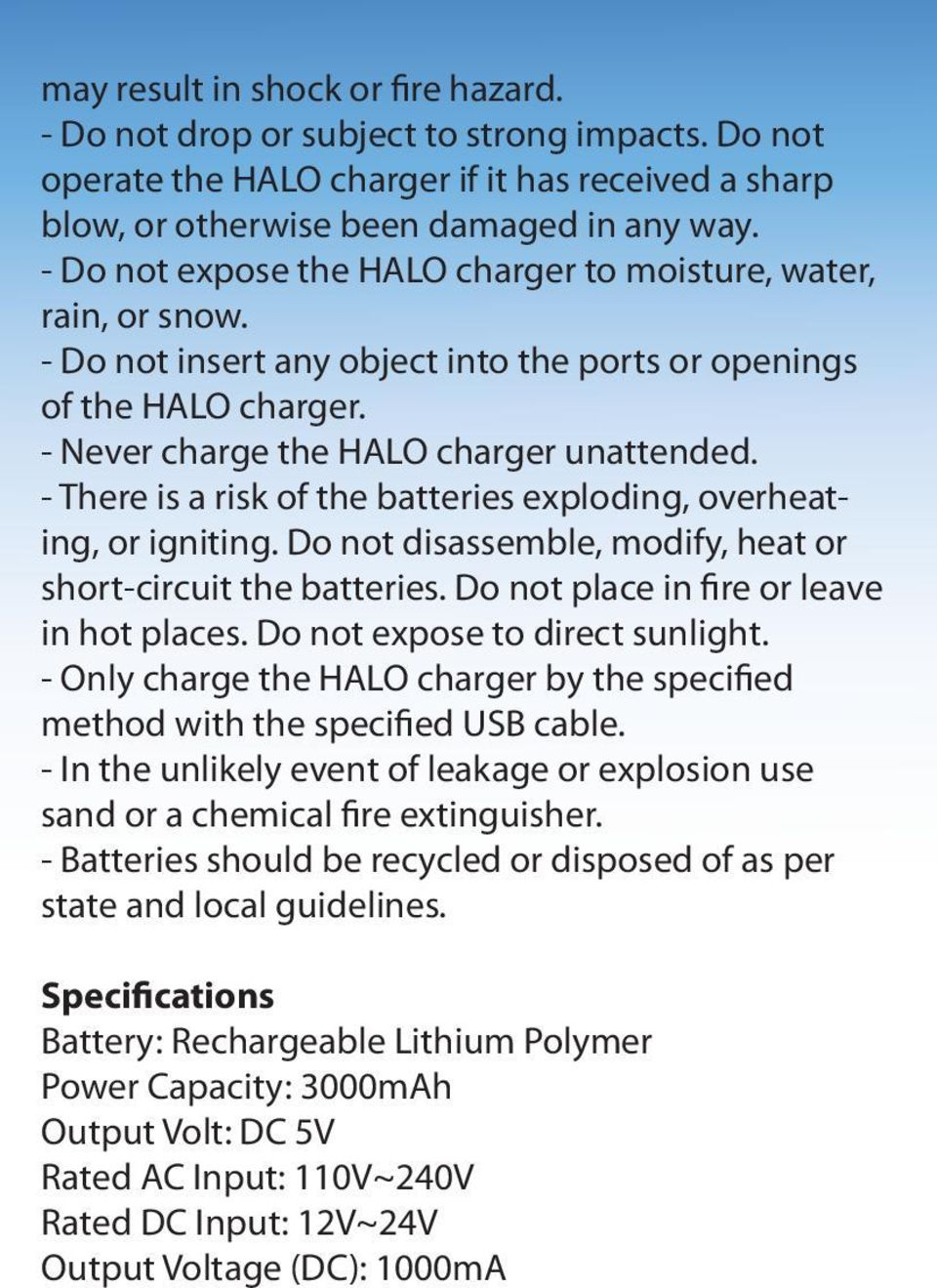 - There is a risk of the batteries exploding, overheating, or igniting. Do not disassemble, modify, heat or short-circuit the batteries. Do not place in fire or leave in hot places.