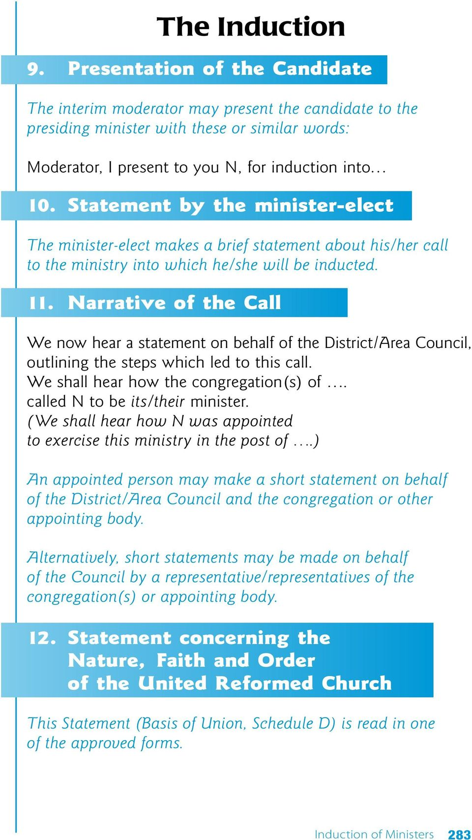 Statement by the minister-elect The minister-elect makes a brief statement about his/her call to the ministry into which he/she will be inducted. 11.