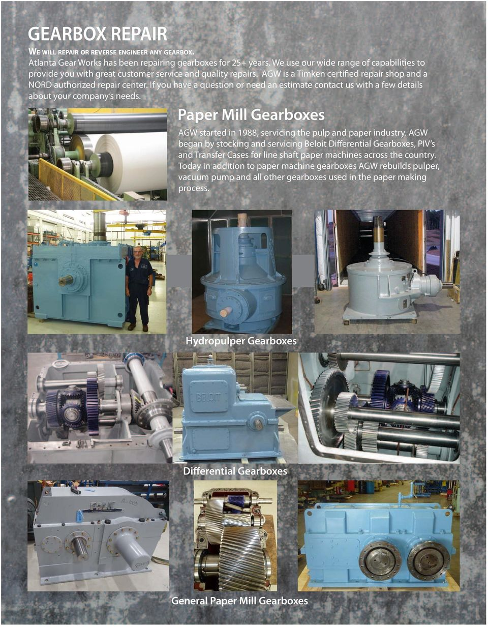 If you have a question or need an estimate contact us with a few details about your company s needs. Paper Mill Gearboxes AGW started in 1988, servicing the pulp and paper industry.