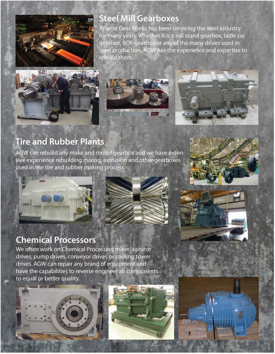Tire and Rubber Plants AGW can rebuild any make and model gearbox and we have extensive experience rebuilding mixing, extrusion and other gearboxes used in the tire and rubber