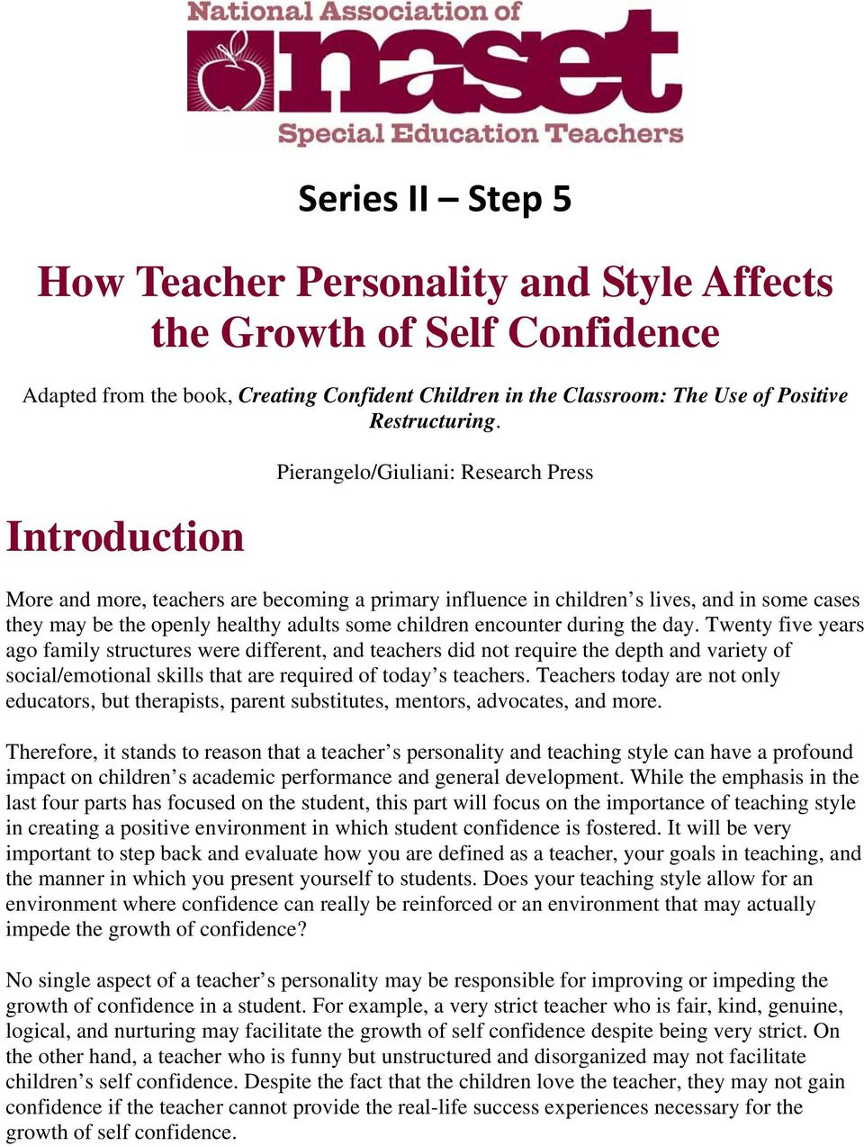 encounter during the day. Twenty five years ago family structures were different, and teachers did not require the depth and variety of social/emotional skills that are required of today s teachers.