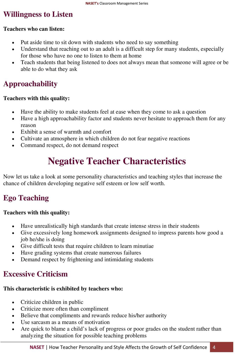 Teachers with this quality: Have the ability to make students feel at ease when they come to ask a question Have a high approachability factor and students never hesitate to approach them for any