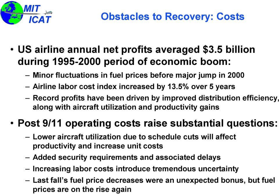 5% over 5 years Record profits have been driven by improved distribution efficiency, along with aircraft utilization and productivity gains Post 9/11 operating costs raise