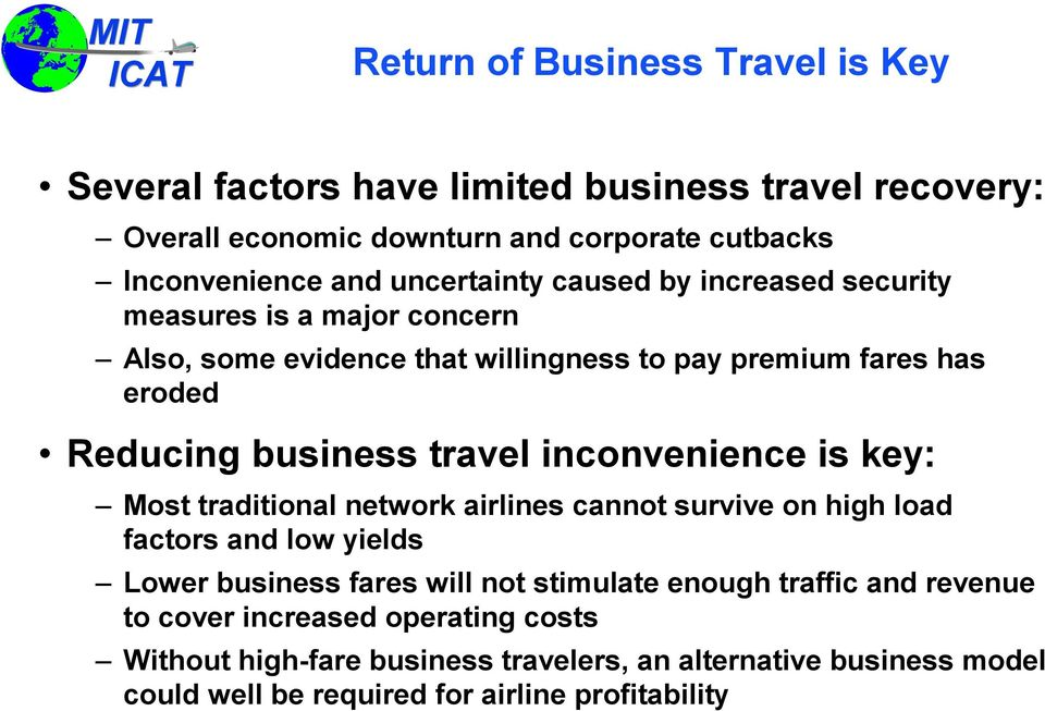 travel inconvenience is key: Most traditional network airlines cannot survive on high load factors and low yields Lower business fares will not stimulate enough