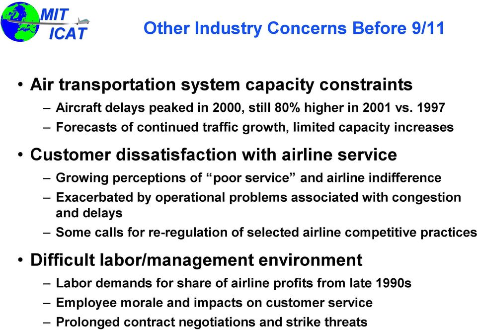 indifference Exacerbated by operational problems associated with congestion and delays Some calls for re-regulation of selected airline competitive practices