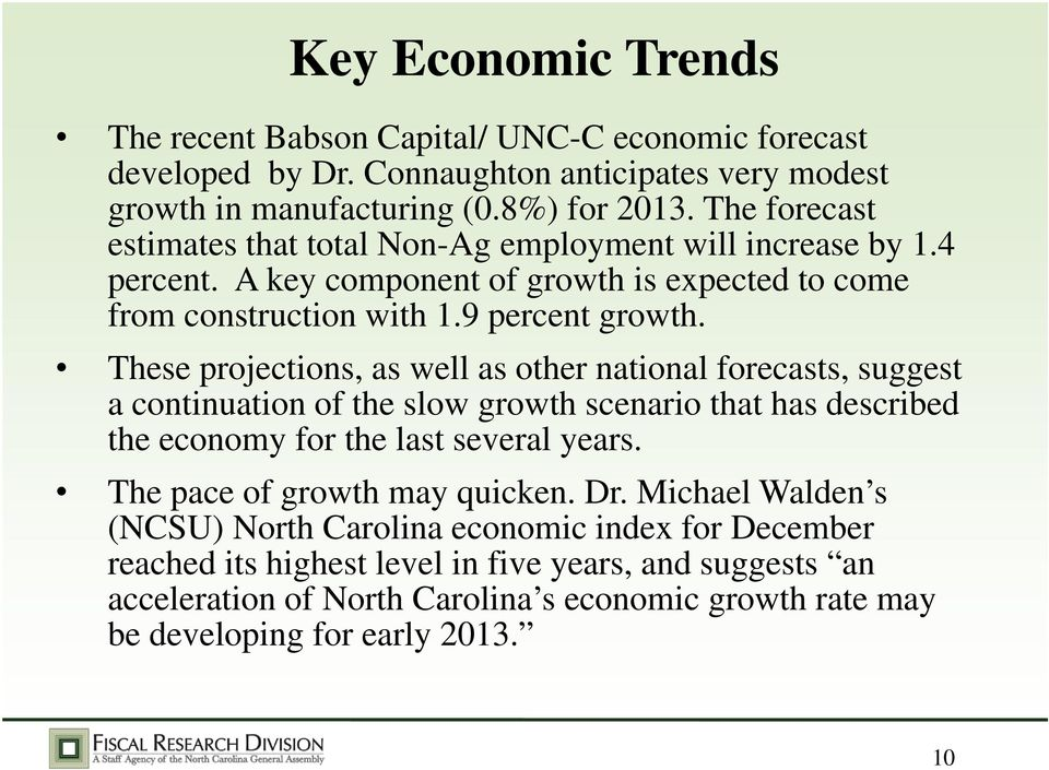 These projections, as well as other national forecasts, suggest a continuation of the slow growth scenario that has described the economy for the last several years.