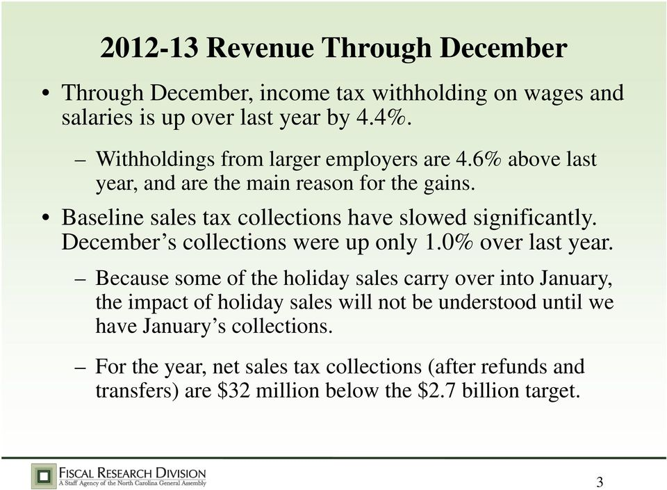 Baseline sales tax collections have slowed significantly. December s collections were up only 1.0% over last year.