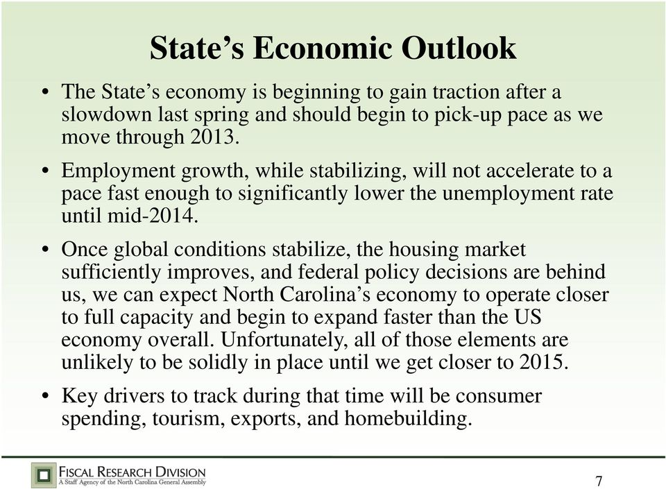 Once global conditions stabilize, the housing market sufficiently improves, and federal policy decisions are behind us, we can expect North Carolina s economy to operate closer to full