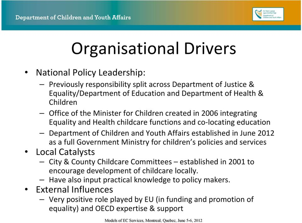 in June 2012 as a full Government Ministry for children s policies and services Local Catalysts City & County Childcare Committees established in 2001 to encourage development of