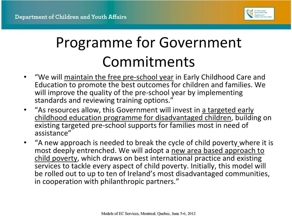 As resources allow, this Government will invest in a targeted early childhood education programme for disadvantaged children, building on existing targeted pre school supports for families most in