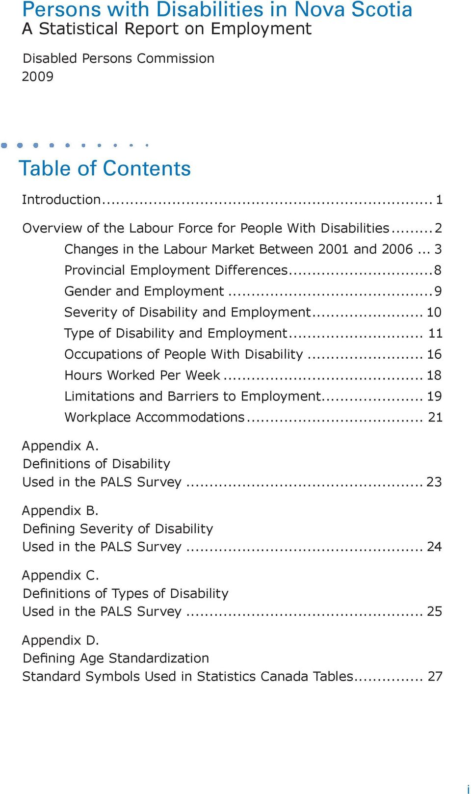 ..9 Severity of Disability and Employment... 10 Type of Disability and Employment... 11 Occupations of People With Disability... 16 Hours Worked Per Week... 18 Limitations and Barriers to Employment.