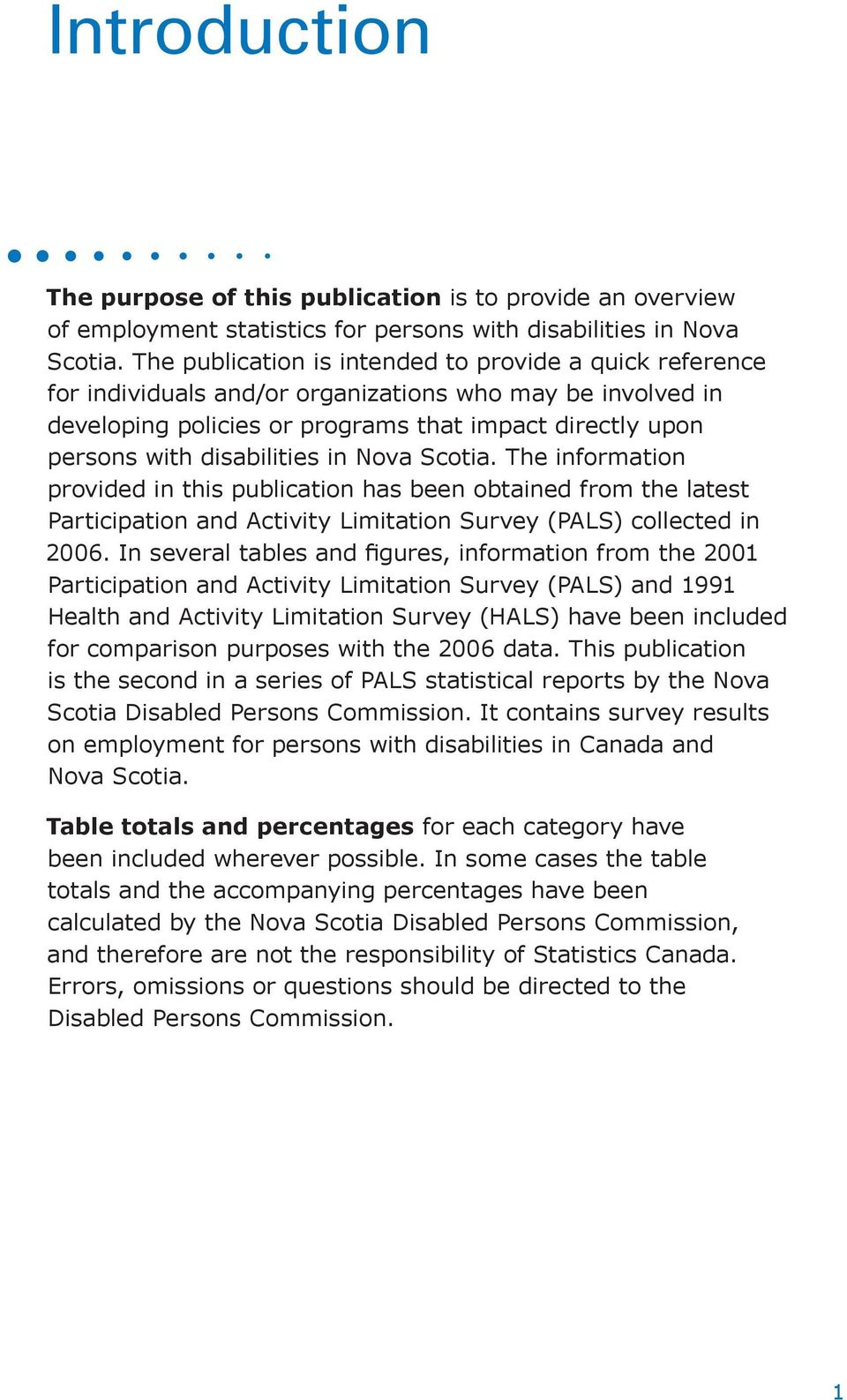 disabilities in Nova Scotia. The information provided in this publication has been obtained from the latest Participation and Activity Limitation Survey (PALS) collected in 2006.