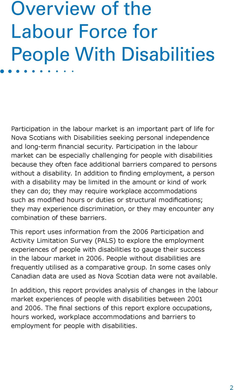 Participation in the labour market can be especially challenging for people with disabilities because they often face additional barriers compared to persons without a disability.