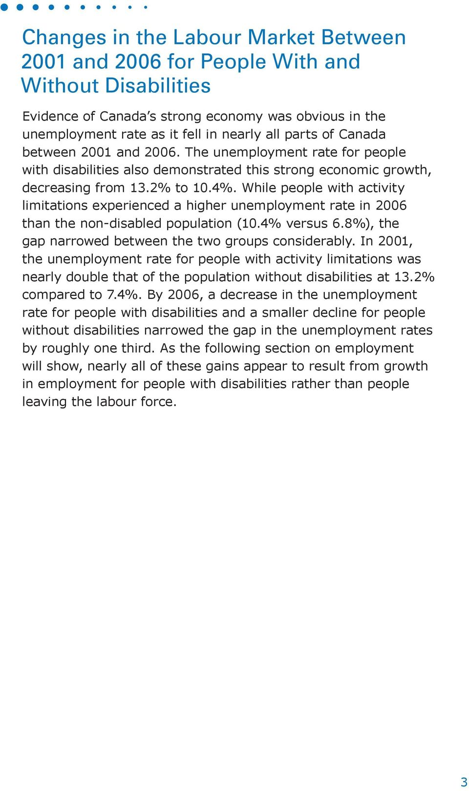 The rate for people with disabilities also demonstrated this strong economic growth, decreasing from 13.2% to 10.4%.