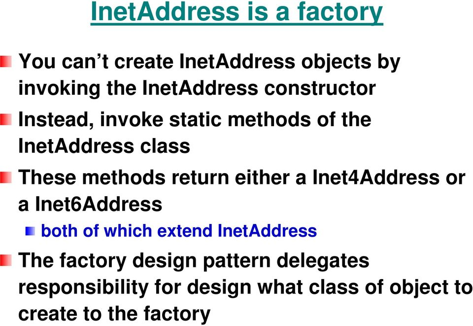 either a Inet4Address or a Inet6Address both of which extend InetAddress The factory