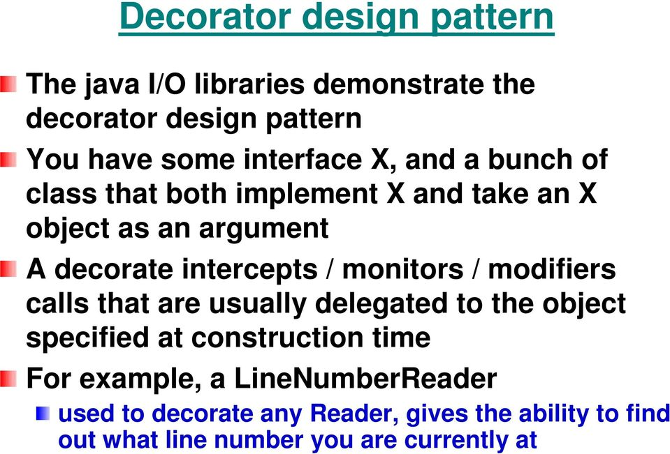 intercepts / monitors / modifiers calls that are usually delegated to the object specified at construction time