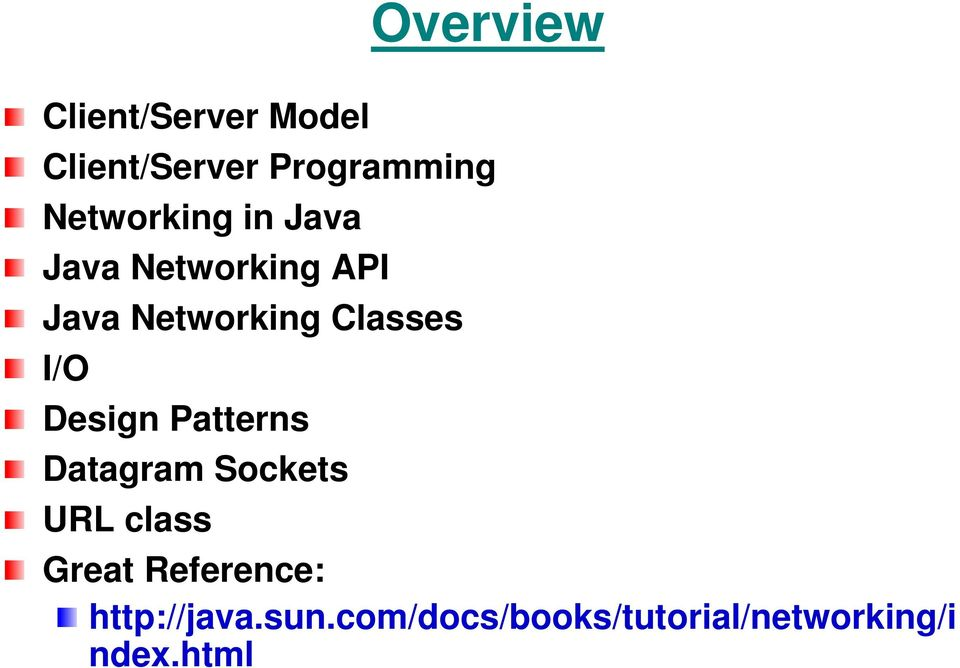 Classes I/O Design Patterns Datagram Sockets URL class Great